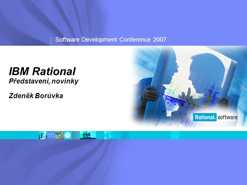 Software Development Conference 2007 Agenda Co dnes představuje IBM Rational Novinky v portfoliu Strategie v roce 2007 Důležité informační zdroje
