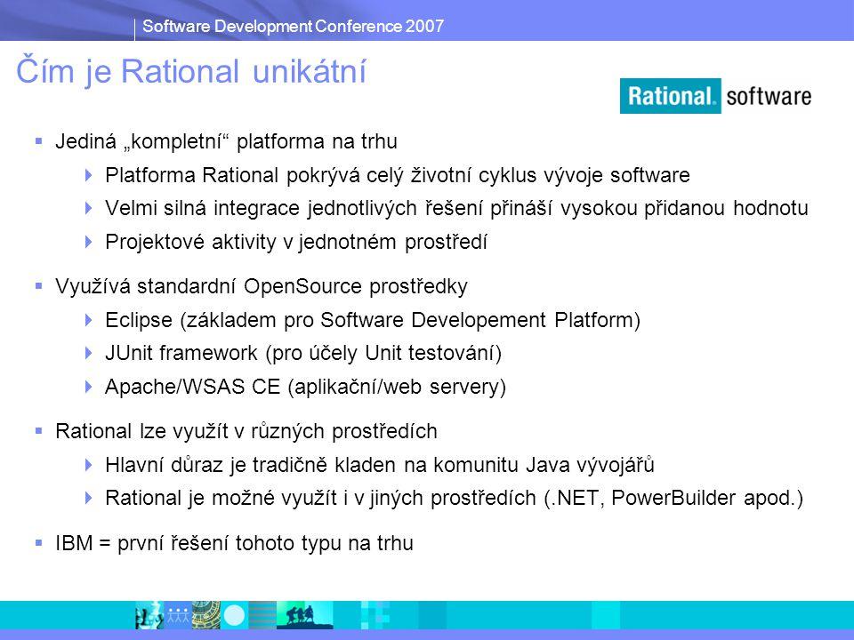 """Software Development Conference 2007 Čím je Rational unikátní  Jediná """"kompletní platforma na trhu  Platforma Rational pokrývá celý životní cyklus vývoje software  Velmi silná integrace jednotlivých řešení přináší vysokou přidanou hodnotu  Projektové aktivity v jednotném prostředí  Využívá standardní OpenSource prostředky  Eclipse (základem pro Software Developement Platform)  JUnit framework (pro účely Unit testování)  Apache/WSAS CE (aplikační/web servery)  Rational lze využít v různých prostředích  Hlavní důraz je tradičně kladen na komunitu Java vývojářů  Rational je možné využít i v jiných prostředích (.NET, PowerBuilder apod.)  IBM = první řešení tohoto typu na trhu"""