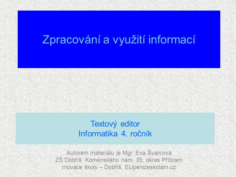 Zpracování a využití informací Autorem materiálu je Mgr. Eva Švarcová ZŠ Dobříš, Komenského nám. 35, okres Příbram Inovace školy – Dobříš, EUpenizesko