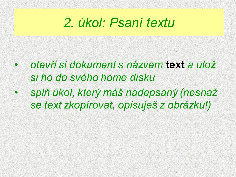 otevři si dokument s názvem text a ulož si ho do svého home disku splň úkol, který máš nadepsaný (nesnaž se text zkopírovat, opisuješ z obrázku!) 2. ú