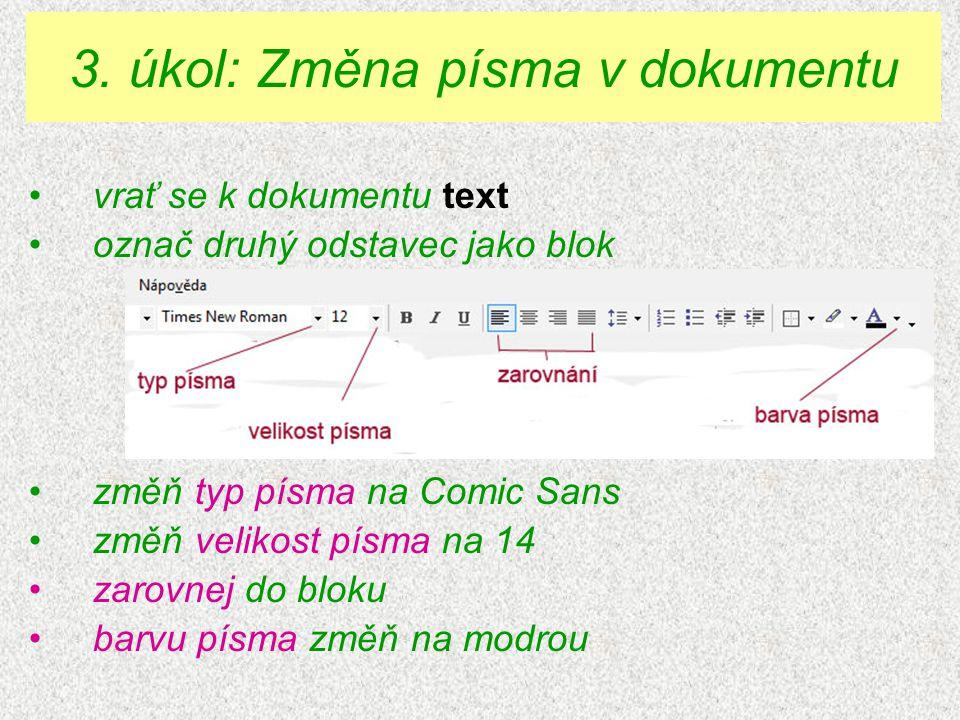 vrať se k dokumentu text označ druhý odstavec jako blok změň typ písma na Comic Sans změň velikost písma na 14 zarovnej do bloku barvu písma změň na m