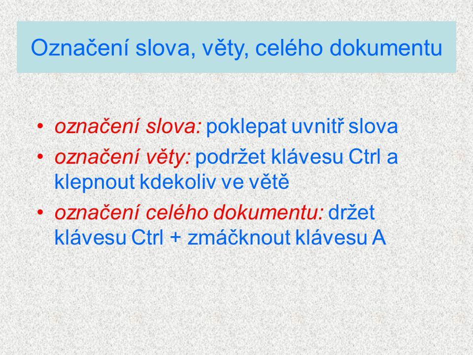 označení slova: poklepat uvnitř slova označení věty: podržet klávesu Ctrl a klepnout kdekoliv ve větě označení celého dokumentu: držet klávesu Ctrl +