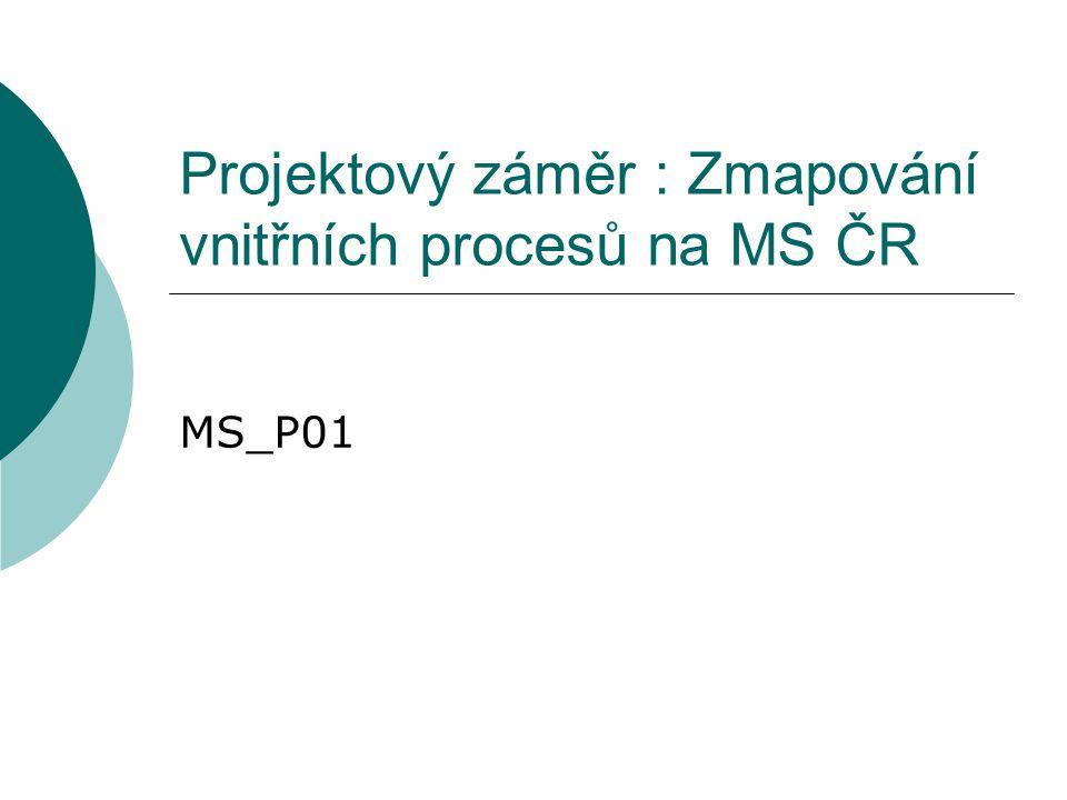 Projektový záměr : Zmapování vnitřních procesů na MS ČR MS_P01