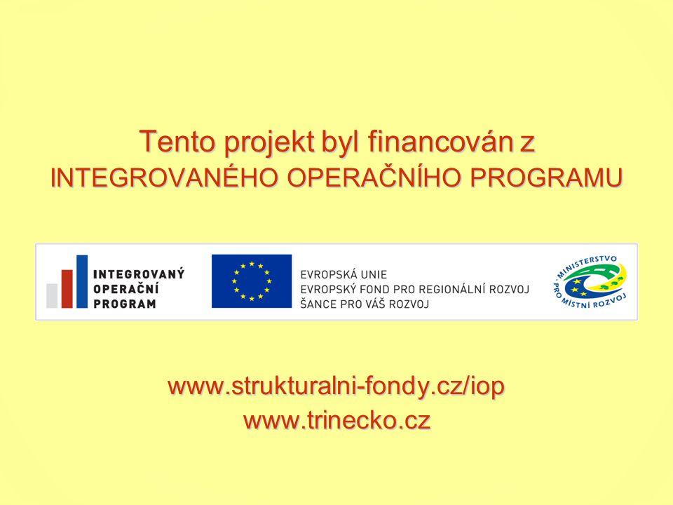 Tento projekt byl financován z INTEGROVANÉHO OPERAČNÍHO PROGRAMU www.strukturalni-fondy.cz/iop www.trinecko.cz