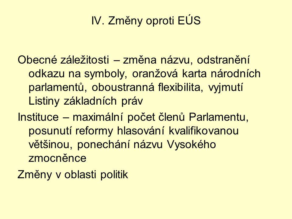IV. Změny oproti EÚS Obecné záležitosti – změna názvu, odstranění odkazu na symboly, oranžová karta národních parlamentů, oboustranná flexibilita, vyj