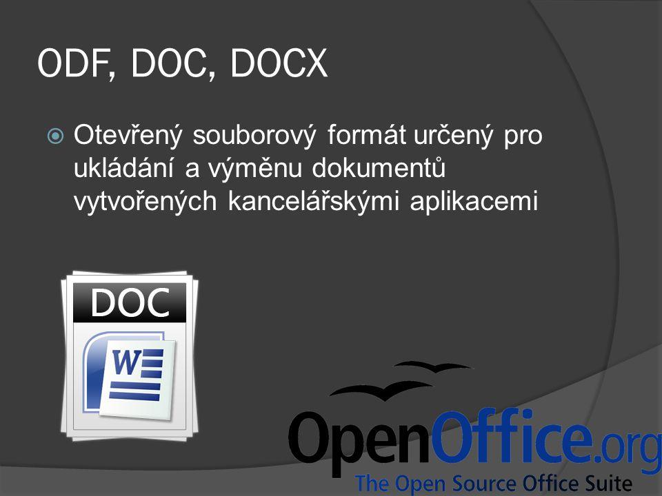 ODF, DOC, DOCX  Otevřený souborový formát určený pro ukládání a výměnu dokumentů vytvořených kancelářskými aplikacemi