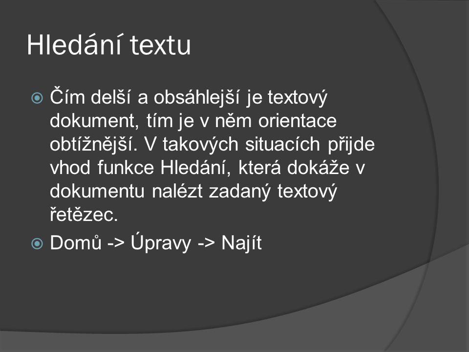 Hledání textu  Čím delší a obsáhlejší je textový dokument, tím je v něm orientace obtížnější. V takových situacích přijde vhod funkce Hledání, která