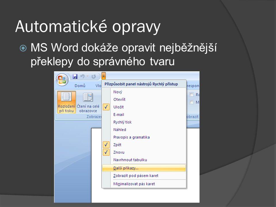 Automatické opravy  MS Word dokáže opravit nejběžnější překlepy do správného tvaru