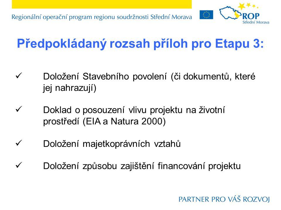Předpokládaný rozsah příloh pro Etapu 3: Doložení Stavebního povolení (či dokumentů, které jej nahrazují) Doklad o posouzení vlivu projektu na životní prostředí (EIA a Natura 2000) Doložení majetkoprávních vztahů Doložení způsobu zajištění financování projektu