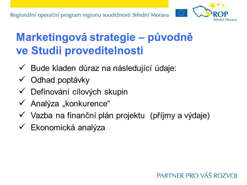 """Marketingová strategie – původně ve Studii proveditelnosti Bude kladen důraz na následující údaje: Odhad poptávky Definování cílových skupin Analýza """"konkurence Vazba na finanční plán projektu (příjmy a výdaje) Ekonomická analýza"""