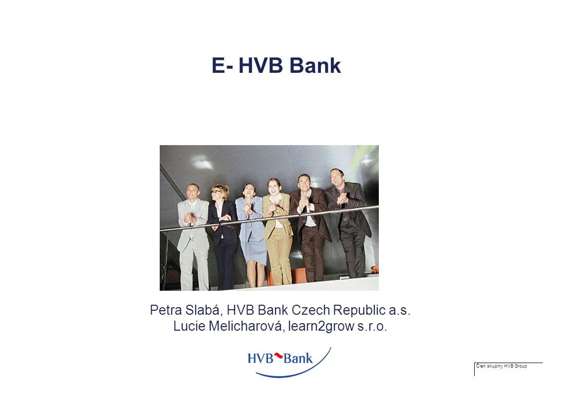 Člen skupiny HVB Group Děkujeme za pozornost… petra.SLABA@cz.hvb-cee.com lucie@learn2grow.cz