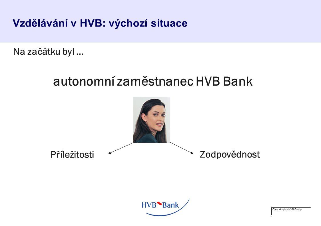 Člen skupiny HVB Group Vzdělávání v HVB: výchozí situace Na začátku byl … Příležitosti autonomní zaměstnanec HVB Bank Zodpovědnost