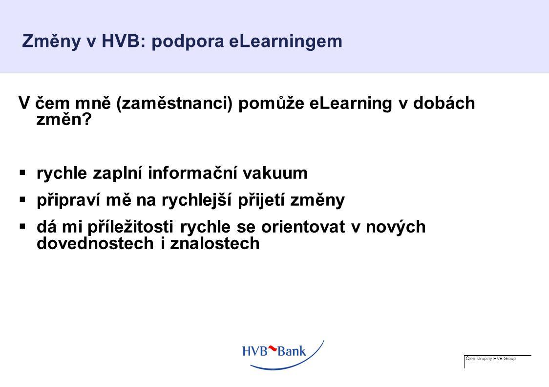 Člen skupiny HVB Group Změny v HVB: podpora eLearningem V čem mně (zaměstnanci) pomůže eLearning v dobách změn.