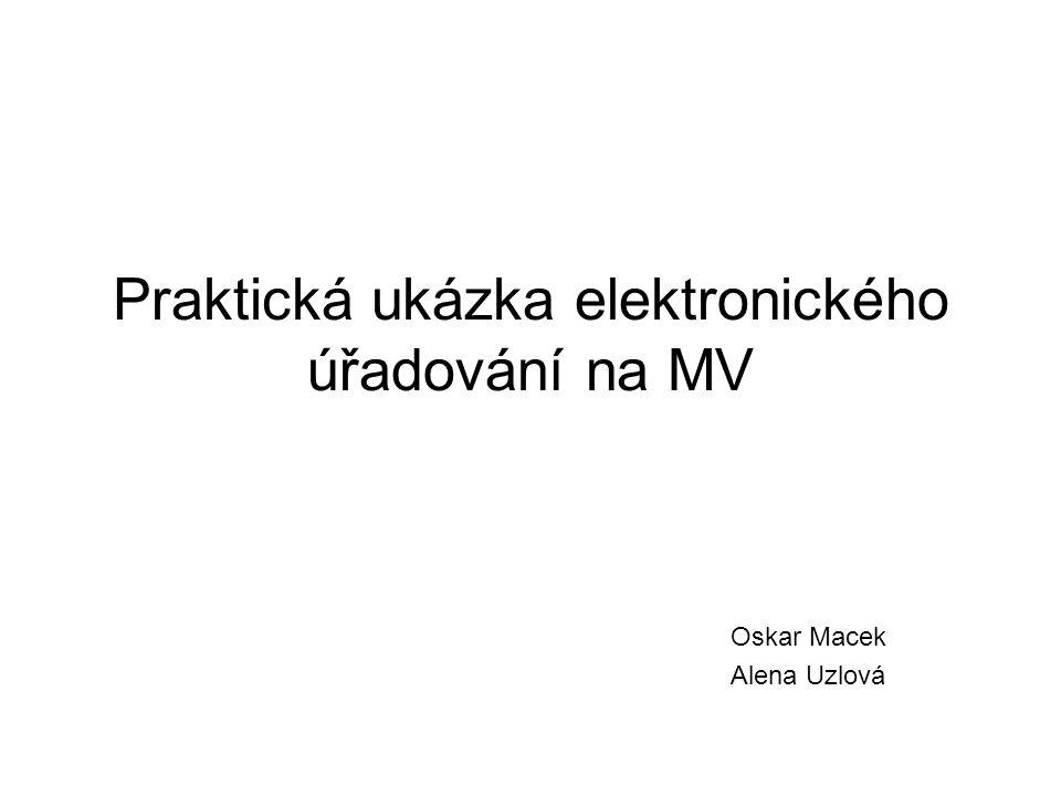 Praktická ukázka elektronického úřadování na MV Oskar Macek Alena Uzlová