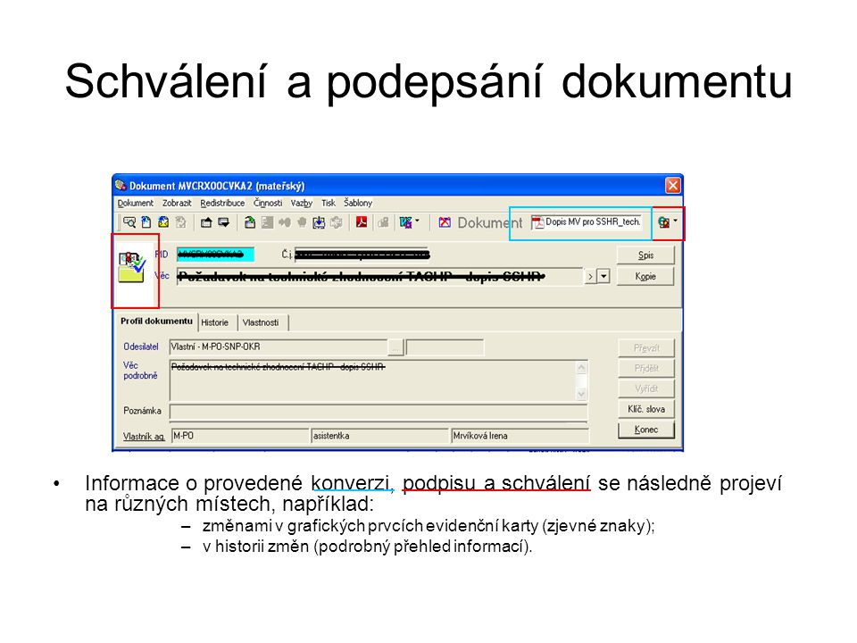 Schválení a podepsání dokumentu Informace o provedené konverzi, podpisu a schválení se následně projeví na různých místech, například: –změnami v graf