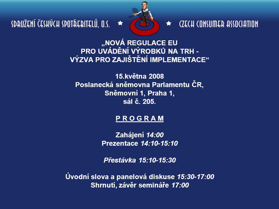 """""""NOVÁ REGULACE EU PRO UVÁDĚNÍ VÝROBKŮ NA TRH - VÝZVA PRO ZAJIŠTĚNÍ IMPLEMENTACE"""" 15.května 2008 Poslanecká sněmovna Parlamentu ČR, Sněmovní 1, Praha 1"""