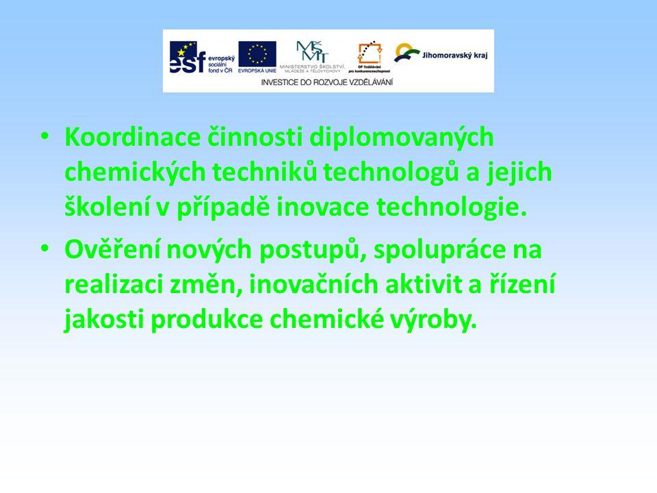 Koordinace činnosti diplomovaných chemických techniků technologů a jejich školení v případě inovace technologie.