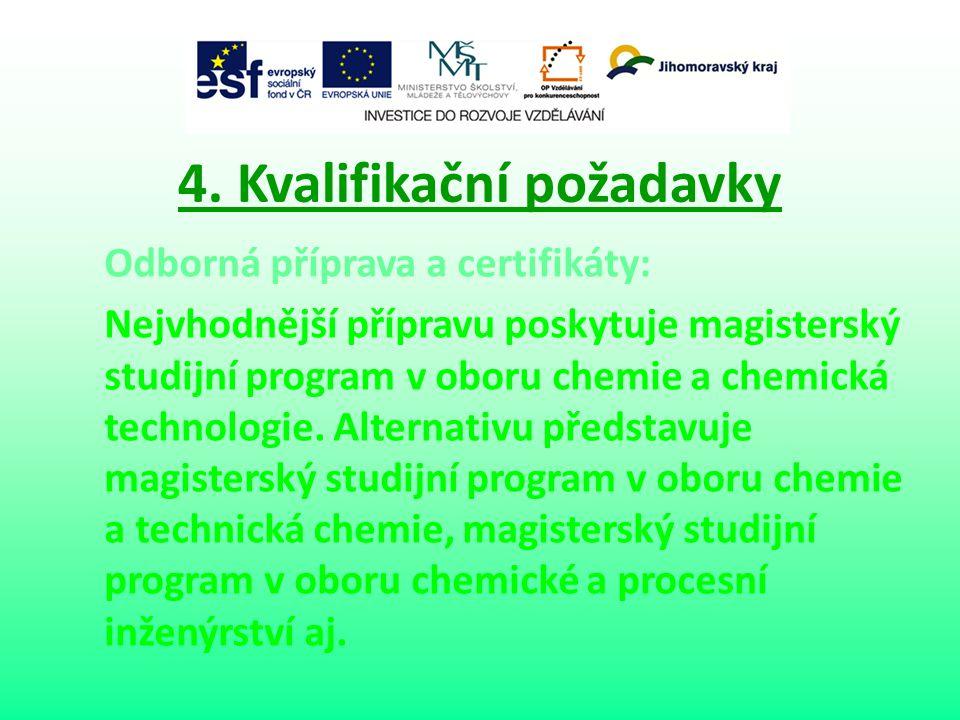 4. Kvalifikační požadavky Odborná příprava a certifikáty: Nejvhodnější přípravu poskytuje magisterský studijní program v oboru chemie a chemická techn