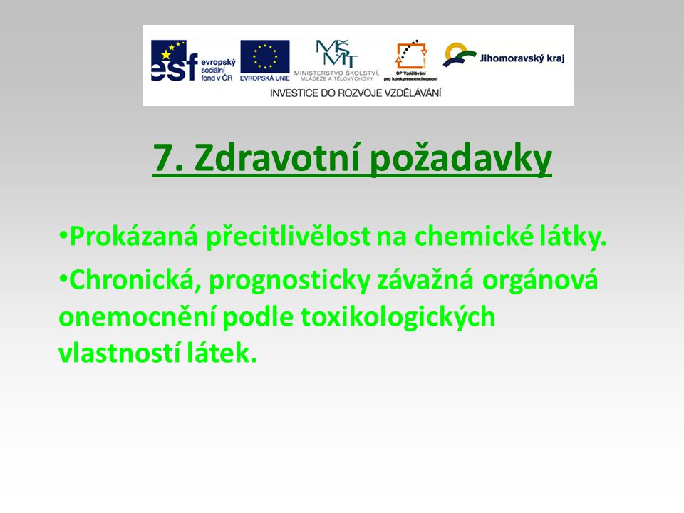 7. Zdravotní požadavky Prokázaná přecitlivělost na chemické látky.