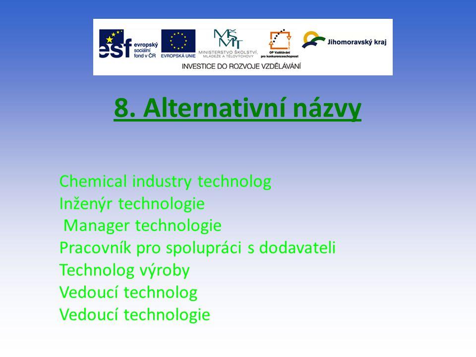8. Alternativní názvy Chemical industry technolog Inženýr technologie Manager technologie Pracovník pro spolupráci s dodavateli Technolog výroby Vedou