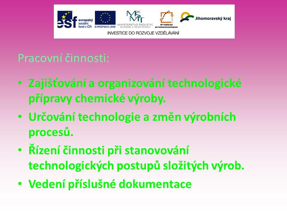 Pracovní činnosti: Zajišťování a organizování technologické přípravy chemické výroby.