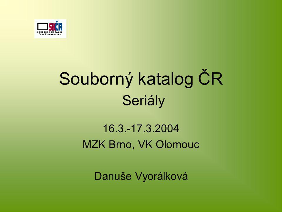 Souborný katalog ČR Seriály 16.3.-17.3.2004 MZK Brno, VK Olomouc Danuše Vyorálková