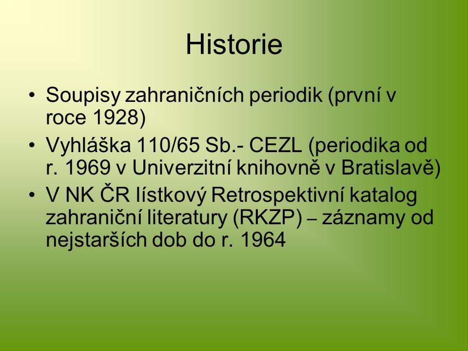 Historie Soupisy zahraničních periodik (první v roce 1928) Vyhláška 110/65 Sb.- CEZL (periodika od r.