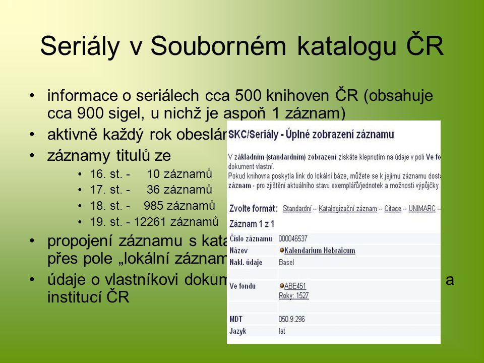 Seriály v Souborném katalogu ČR informace o seriálech cca 500 knihoven ČR (obsahuje cca 900 sigel, u nichž je aspoň 1 záznam) aktivně každý rok obesláno cca 350 knihoven záznamy titulů ze 16.