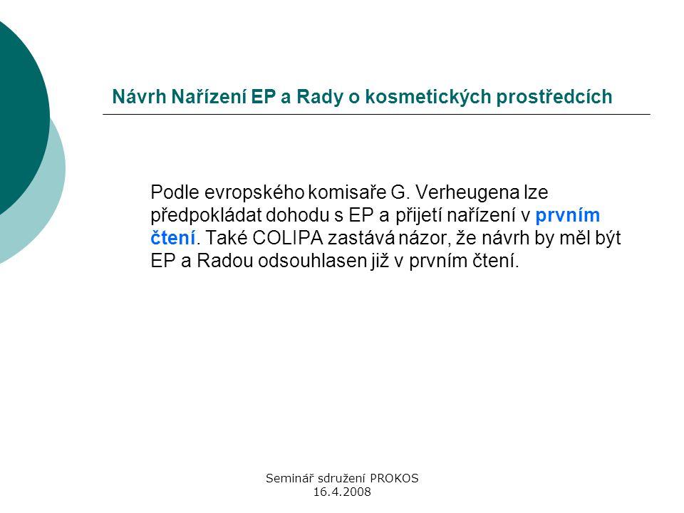 Seminář sdružení PROKOS 16.4.2008 Návrh Nařízení EP a Rady o kosmetických prostředcích Podle evropského komisaře G. Verheugena lze předpokládat dohodu