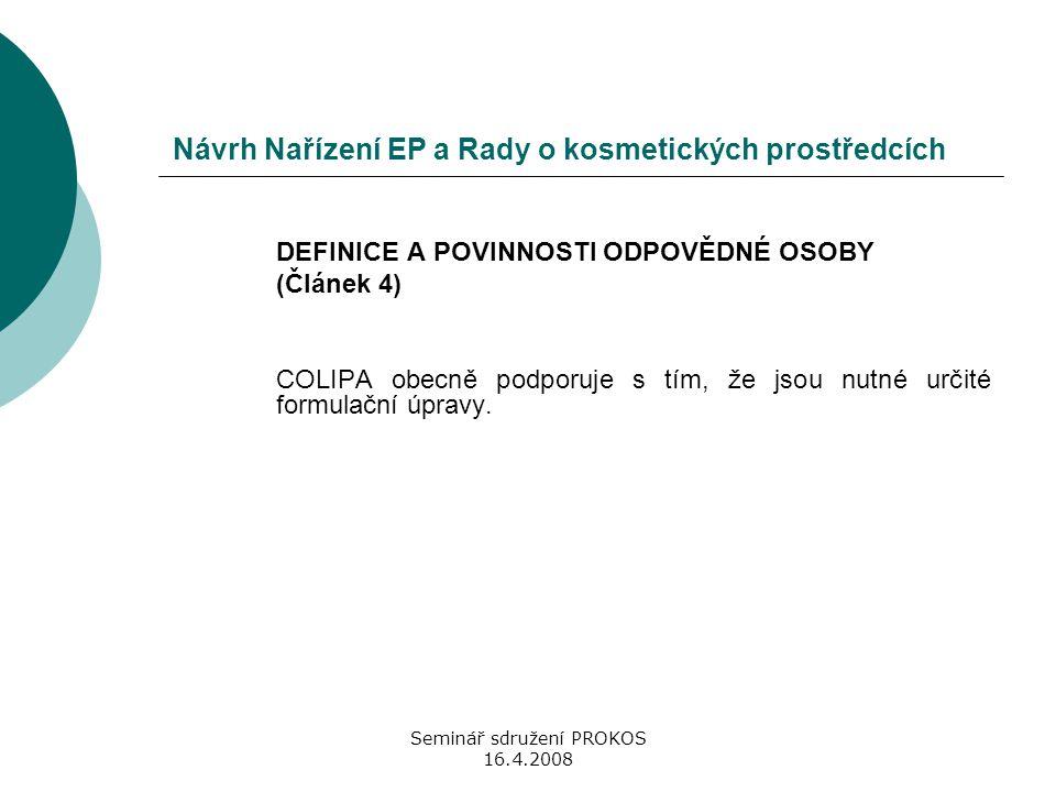 Seminář sdružení PROKOS 16.4.2008 Návrh Nařízení EP a Rady o kosmetických prostředcích DEFINICE A POVINNOSTI ODPOVĚDNÉ OSOBY (Článek 4) COLIPA obecně