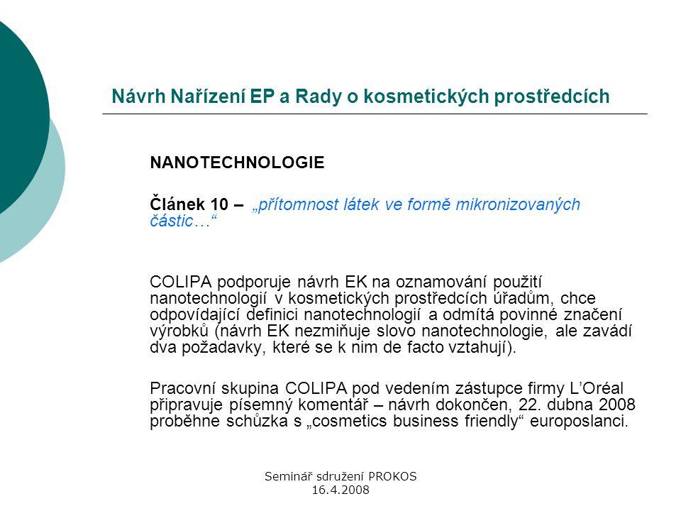 """Seminář sdružení PROKOS 16.4.2008 Návrh Nařízení EP a Rady o kosmetických prostředcích NANOTECHNOLOGIE Článek 10 – """"přítomnost látek ve formě mikroniz"""