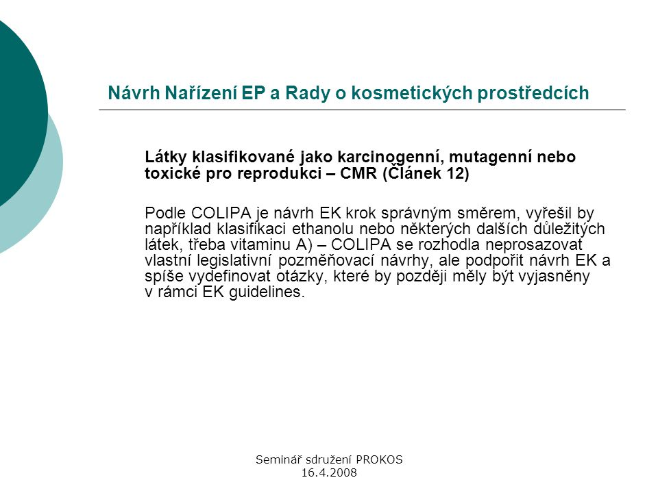 Seminář sdružení PROKOS 16.4.2008 Návrh Nařízení EP a Rady o kosmetických prostředcích Látky klasifikované jako karcinogenní, mutagenní nebo toxické p