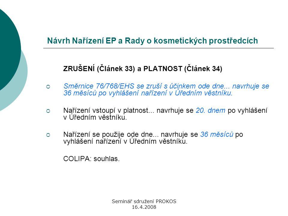 Seminář sdružení PROKOS 16.4.2008 Návrh Nařízení EP a Rady o kosmetických prostředcích ZRUŠENÍ (Článek 33) a PLATNOST (Článek 34)  Směrnice 76/768/EH