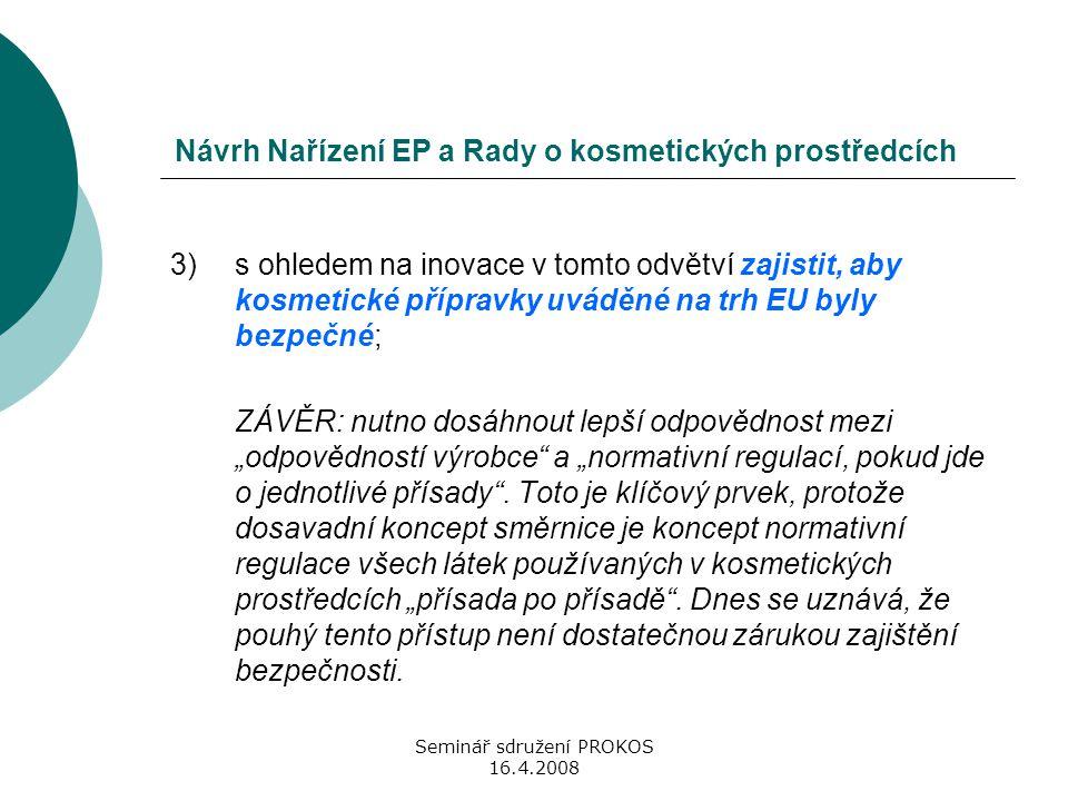 Seminář sdružení PROKOS 16.4.2008 Návrh Nařízení EP a Rady o kosmetických prostředcích 3)s ohledem na inovace v tomto odvětví zajistit, aby kosmetické
