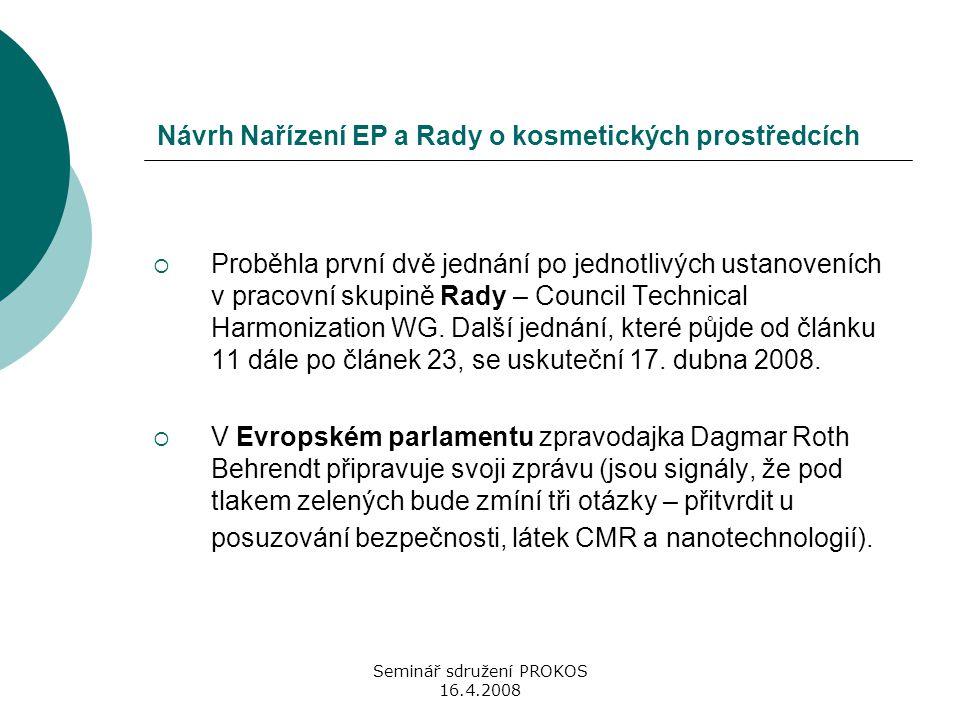 Seminář sdružení PROKOS 16.4.2008 Návrh Nařízení EP a Rady o kosmetických prostředcích  Proběhla první dvě jednání po jednotlivých ustanoveních v pra