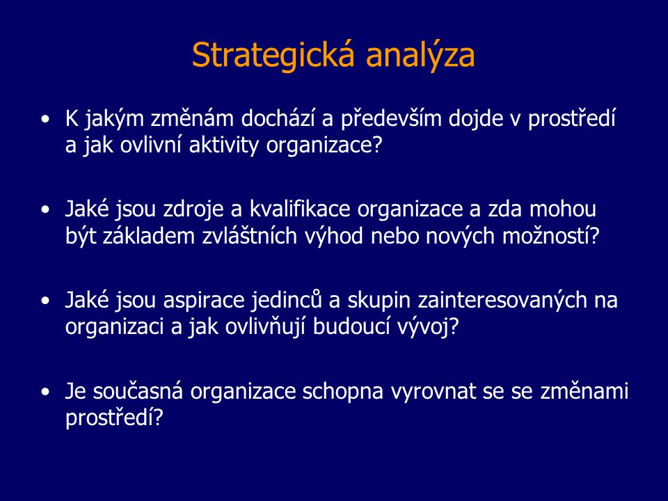 Strategická analýza K jakým změnám dochází a především dojde v prostředí a jak ovlivní aktivity organizace? Jaké jsou zdroje a kvalifikace organizace