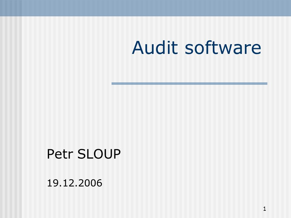 1 Audit software Petr SLOUP 19.12.2006