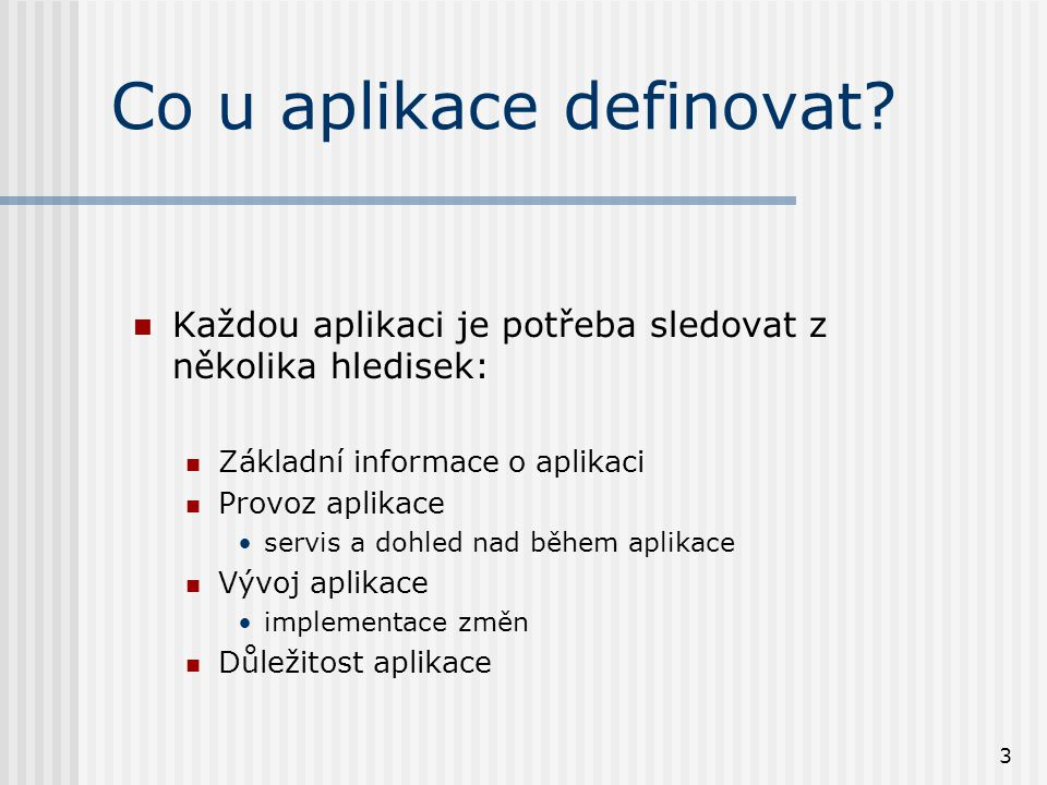 3 Co u aplikace definovat.