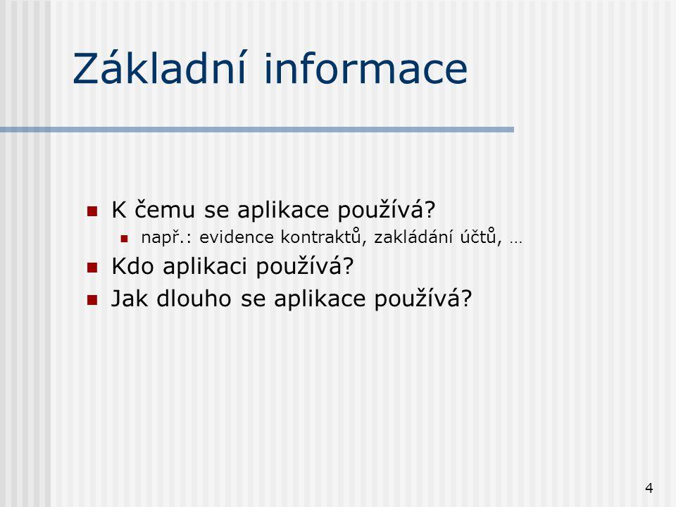 4 Základní informace K čemu se aplikace používá? např.: evidence kontraktů, zakládání účtů, … Kdo aplikaci používá? Jak dlouho se aplikace používá?