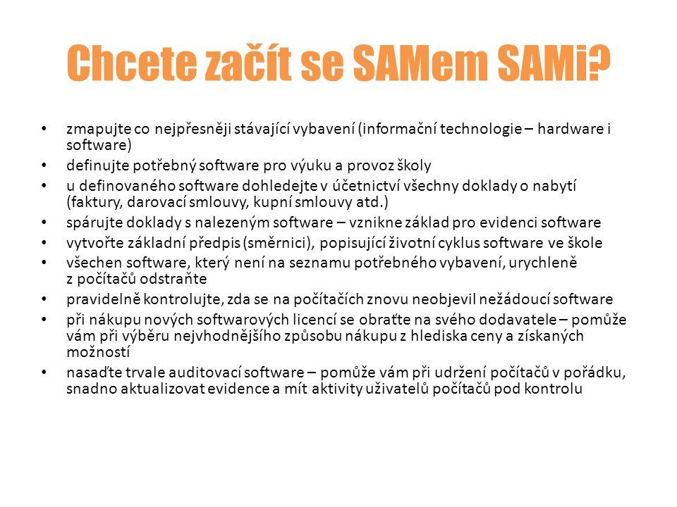 Chcete začít se SAMem SAMi? zmapujte co nejpřesněji stávající vybavení (informační technologie – hardware i software) definujte potřebný software pro