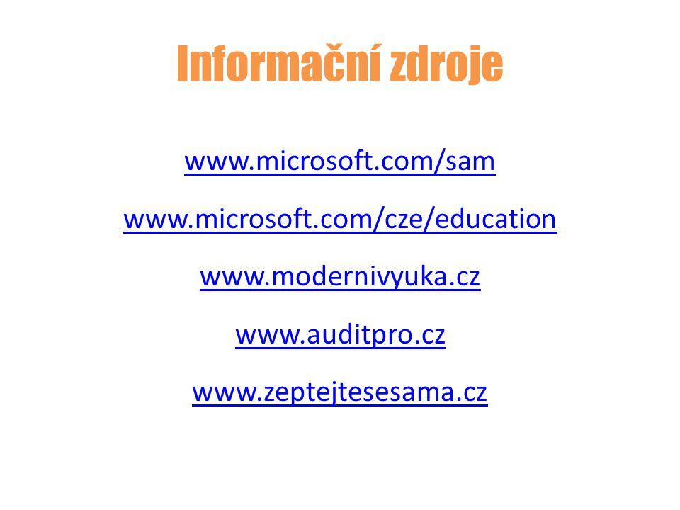 Informační zdroje www.microsoft.com/sam www.microsoft.com/cze/education www.modernivyuka.cz www.auditpro.cz www.zeptejtesesama.cz