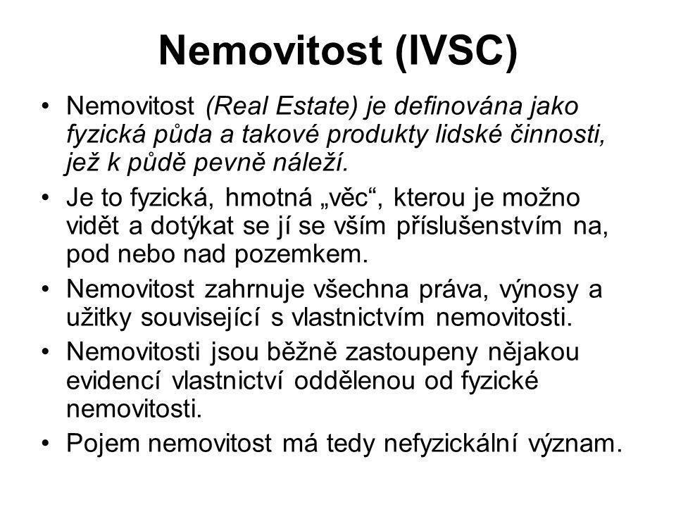 Nemovitost (IVSC) Nemovitost (Real Estate) je definována jako fyzická půda a takové produkty lidské činnosti, jež k půdě pevně náleží. Je to fyzická,