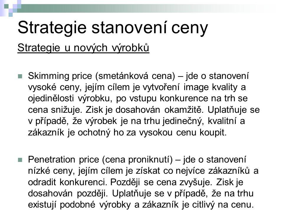 Strategie stanovení ceny Strategie u nových výrobků Skimming price (smetánková cena) – jde o stanovení vysoké ceny, jejím cílem je vytvoření image kvality a ojedinělosti výrobku, po vstupu konkurence na trh se cena snižuje.