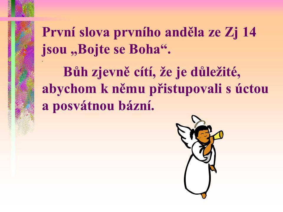 """První slova prvního anděla ze Zj 14 jsou """"Bojte se Boha .."""
