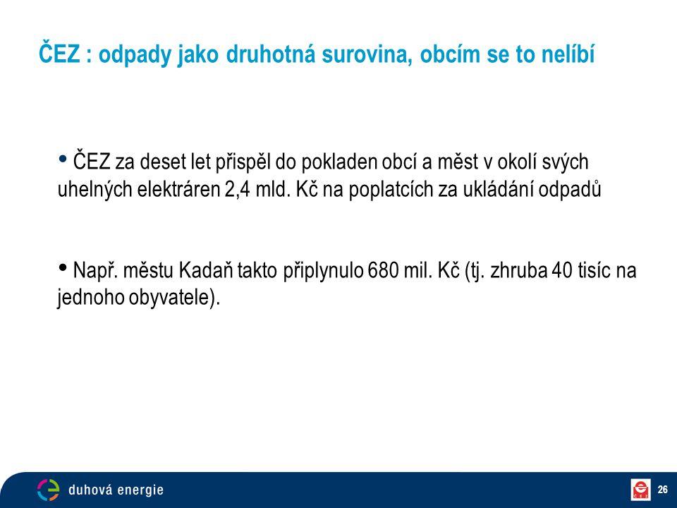 26 ČEZ : odpady jako druhotná surovina, obcím se to nelíbí ČEZ za deset let přispěl do pokladen obcí a měst v okolí svých uhelných elektráren 2,4 mld.
