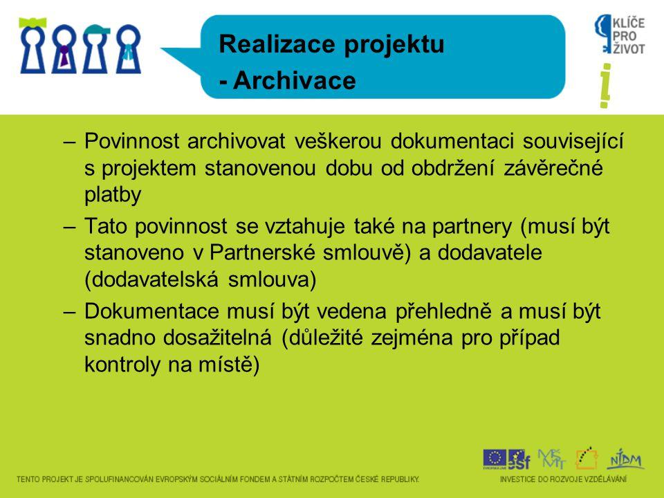 –Povinnost archivovat veškerou dokumentaci související s projektem stanovenou dobu od obdržení závěrečné platby –Tato povinnost se vztahuje také na partnery (musí být stanoveno v Partnerské smlouvě) a dodavatele (dodavatelská smlouva) –Dokumentace musí být vedena přehledně a musí být snadno dosažitelná (důležité zejména pro případ kontroly na místě) Realizace projektu - Archivace