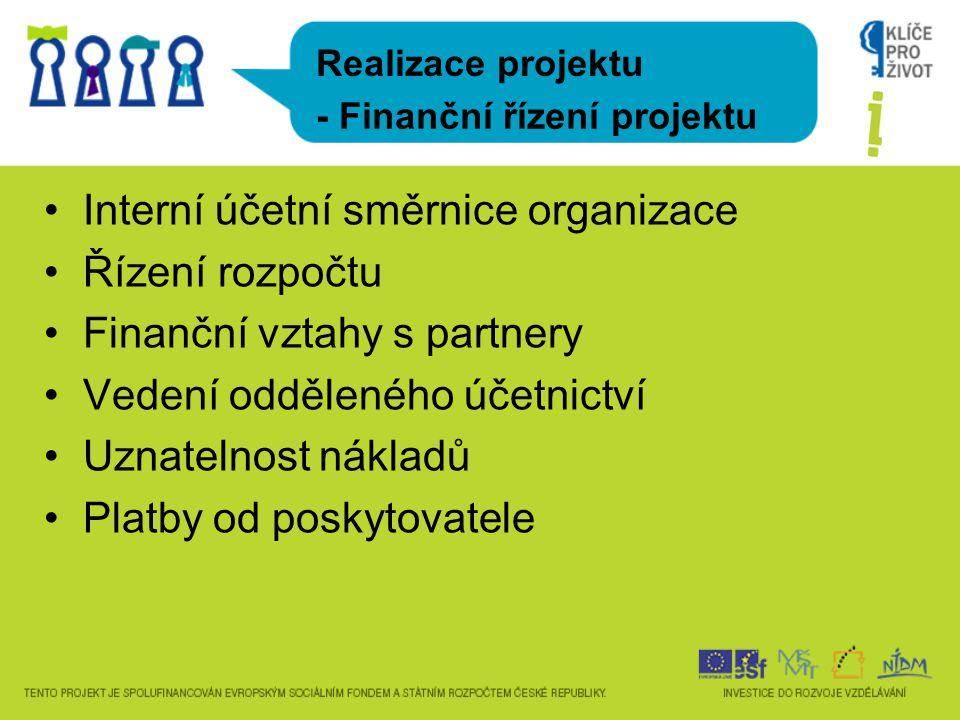 Interní účetní směrnice organizace Řízení rozpočtu Finanční vztahy s partnery Vedení odděleného účetnictví Uznatelnost nákladů Platby od poskytovatele Realizace projektu - Finanční řízení projektu
