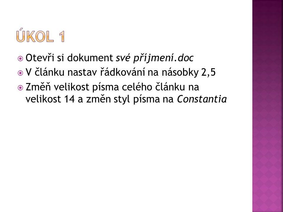  Otevři si dokument své příjmení.doc  V článku nastav řádkování na násobky 2,5  Změň velikost písma celého článku na velikost 14 a změn styl písma na Constantia