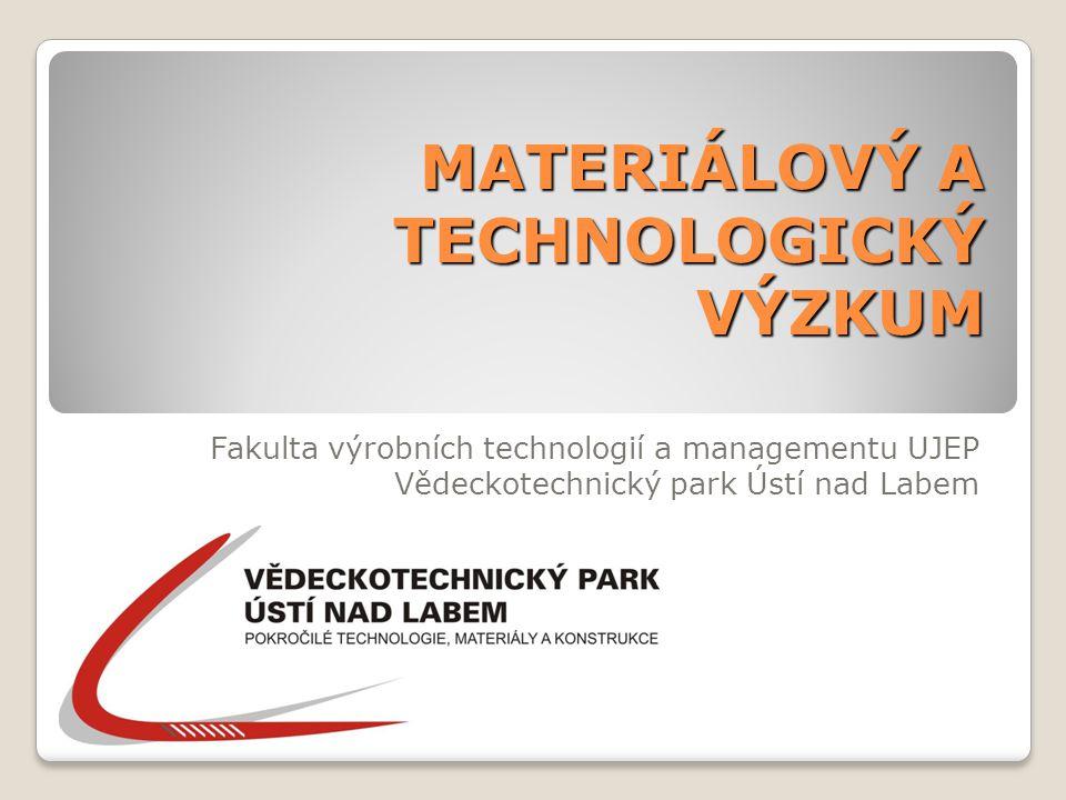 MATERIÁLOVÝ A TECHNOLOGICKÝ VÝZKUM Fakulta výrobních technologií a managementu UJEP Vědeckotechnický park Ústí nad Labem