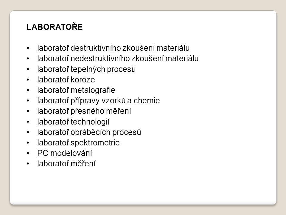LABORATOŘE laboratoř destruktivního zkoušení materiálu laboratoř nedestruktivního zkoušení materiálu laboratoř tepelných procesů laboratoř koroze labo